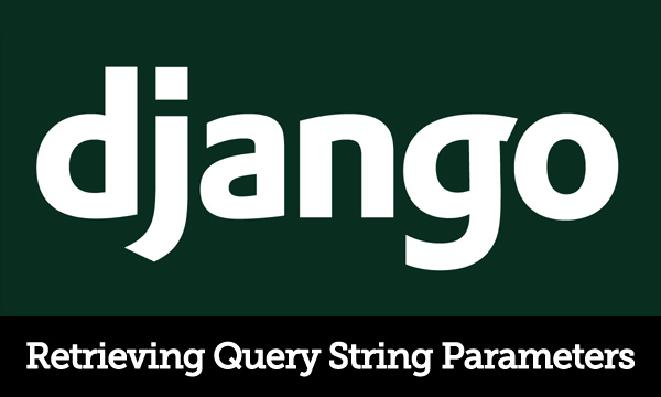 How To Retrieve Query String Parameters With Django